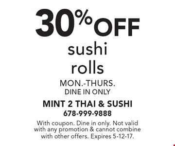 30% off sushi rolls. Mon.-thurs. Dine in only. With coupon. Dine in only. Not valid with any promotion & cannot combine with other offers. Expires 5-12-17.