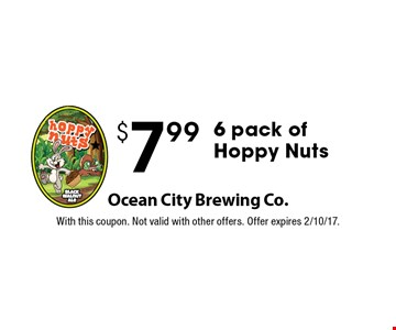 6 pack of Hoppy Nuts for $7.99. With this coupon. Not valid with other offers. Offer expires 2/10/17.