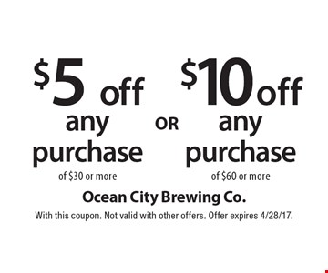 $5 off any purchase of of $30 or more OR $10 off  any purchase $60 or more. With this coupon. Not valid with other offers. Offer expires 4/28/17.