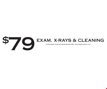 $79 Exam, X-Rays & Cleaning. For new patients. Cannot be combined with other offers.Call for details. Expires 2-10-17.