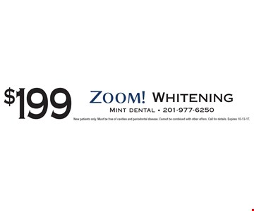 $199 Zoom Whitening. New patients only. Must be free of cavities and periodontal disease. Cannot be combined with other offers. Call for details. Expires 10-13-17.