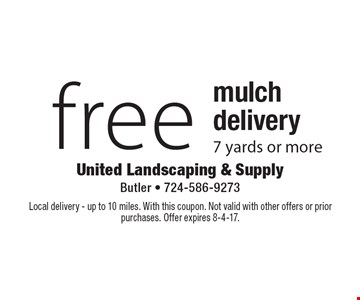 free mulch delivery 7 yards or more. Local delivery - up to 10 miles. With this coupon. Not valid with other offers or prior purchases. Offer expires 8-4-17.