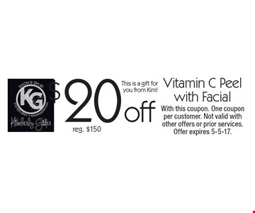 $20 off Vitamin C Peel with Facial. Reg. $150. This is a gift for you from Kim! With this coupon. One coupon per customer. Not valid with other offers or prior services. Offer expires 5-5-17.