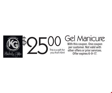 $25.00 gel manicure. This is a gift for you from Kim! With this coupon. One coupon per customer. Not valid with other offers or prior services. Offer expires 6-9-17.