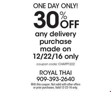 ONE DAY ONLY! 30% Off any delivery purchase made on12/22/16 only. Coupon code: CHAPP1222. With this coupon. Not valid with other offers or prior purchases. Valid 12-22-16 only.