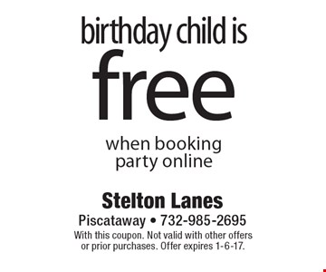 Birthday child is free when booking party online. With this coupon. Not valid with other offers or prior purchases. Offer expires 1-6-17.
