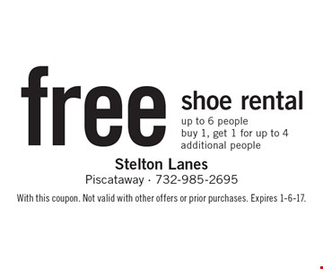 Free shoe rental up to 6 people. Buy 1, get 1 for up to 4 additional people. With this coupon. Not valid with other offers or prior purchases. Expires 1-6-17.