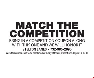 Match the competition! Bring in a competition coupon along with this one and we will honor it. With this coupon. Not to be combined with any offers or promotions. Expires 3-10-17