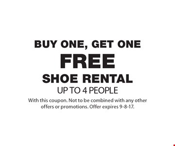 Buy one, get one free shoe rental. Up to 4 people. With this coupon. Not to be combined with any other offers or promotions. Offer expires 9-8-17.
