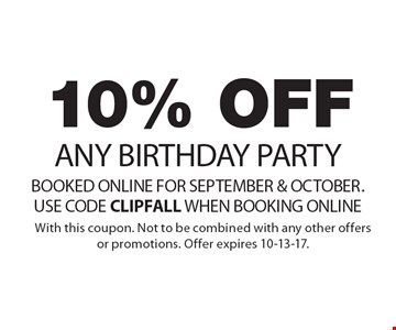 10% OFF ANY BIRTHDAY PARTY BOOKED ONLINE FOR SEPTEMBER & OCTOBER. USE CODE CLIPFALL WHEN BOOKING ONLINE. With this coupon. Not to be combined with any other offers or promotions. Offer expires 10-13-17.
