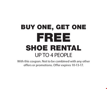 Buy one, get one free shoe rental UP TO 4 PEOPLE. With this coupon. Not to be combined with any other offers or promotions. Offer expires 10-13-17.