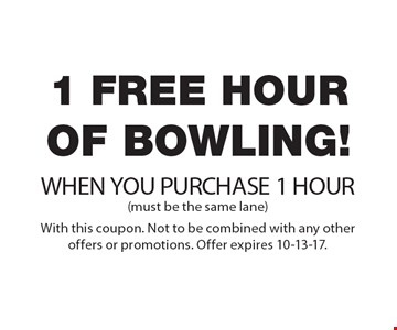 1 Free hour OF BOWLING! WHEN YOU PURCHASE 1 HOUR (must be the same lane). With this coupon. Not to be combined with any other offers or promotions. Offer expires 10-13-17.