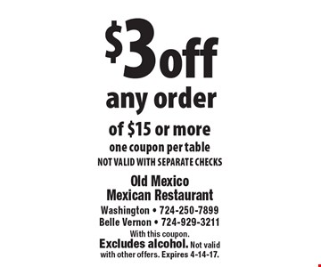$3 off any order of $15 or more, one coupon per table. NOT VALID WITH SEPARATE CHECKS. With this coupon. Excludes alcohol. Not validwith other offers. Expires 4-14-17.