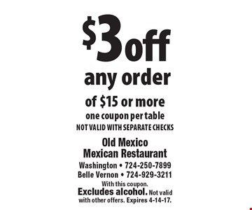 $3 off any order of $15 or more, one coupon per table NOT VALID WITH SEPARATE CHECKS. With this coupon. Excludes alcohol. Not validwith other offers. Expires 4-14-17.