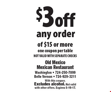 $3 off any order of $15 or more. One coupon per table. Not valid with separate checks. With this coupon. Excludes alcohol. Not validwith other offers. Expires 5-19-17.