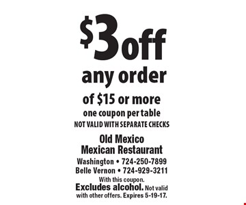 $3 off any order of $15 or more. One coupon per table. Not valid with separate checks. With this coupon.Excludes alcohol. Not validwith other offers. Expires 5-19-17.