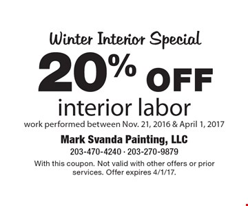 Winter Interior Special - 20% OFF interior labor work performed between Nov. 21, 2016 & April 1, 2017. With this coupon. Not valid with other offers or prior services. Offer expires 4/1/17.