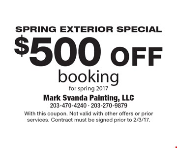 SPRING EXTERIOR SPECIAL - $500 OFF booking for Spring 2017. With this coupon. Not valid with other offers or prior services. Contract must be signed prior to 2/3/17.