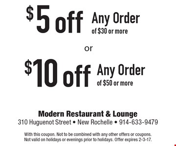 $10 off any order of $50 or more OR $5 off any order of $30 or more. With this coupon. Not to be combined with any other offers or coupons. Not valid on holidays or evenings prior to holidays. Offer expires 2-3-17.