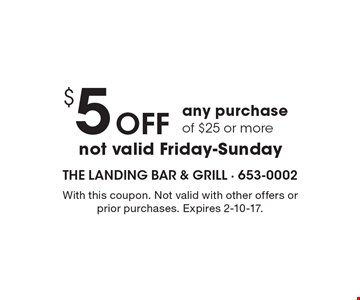 $5 off any purchase of $25 or more, not valid Friday-Sunday. With this coupon. Not valid with other offers or prior purchases. Expires 2-10-17.