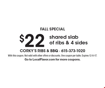 Fall special $22 shared slab of ribs & 4 sides. With this coupon. Not valid with other offers or discounts. One coupon per table. Expires 12-8-17. Go to LocalFlavor.com for more coupons.