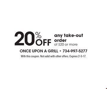 20% Off any take-out order of $20 or more. With this coupon. Not valid with other offers. Expires 2-3-17.