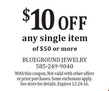 $10 Off any single item of $50 or more. With this coupon. Not valid with other offers or prior purchases. Some exclusions apply. See store for details. Expires 12-24-16.
