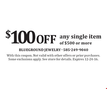$100 Off any single item of $500 or more. With this coupon. Not valid with other offers or prior purchases. Some exclusions apply. See store for details. Expires 12-24-16.