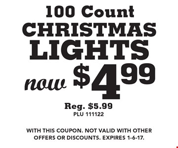 100 Count Christmas Lights now $4.99.  Reg. $5.99 PLU 111122. With this coupon. Not valid with other offers or discounts. Expires 1-6-17.