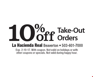 10% off Take-Out Orders. Exp. 2-10-17. With coupon. Not valid on holidays or with other coupons or specials. Not valid during happy hour.