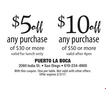 $5 off any purchase of $30 or more. Valid for lunch only. OR $10 off any purchase of $50 or more. Valid after 4pm. With this coupon. One per table. Not valid with other offers. Offer expires 2/3/17.