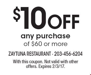 $10 off any purchase of $60 or more. With this coupon. Not valid with other offers. Expires 2/3/17.