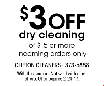 $3 Off dry cleaning of $15 or more. Incoming orders only. With this coupon. Not valid with other offers. Offer expires 2-24-17.