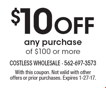 $10 Off any purchase of $100 or more. With this coupon. Not valid with other offers or prior purchases. Expires 1-27-17.