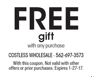 Free gift with any purchase. With this coupon. Not valid with other offers or prior purchases. Expires 1-27-17.
