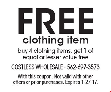 Free clothing item buy 4 clothing items, get 1 of equal or lesser value free. With this coupon. Not valid with other offers or prior purchases. Expires 1-27-17.