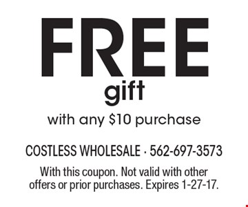 Free gift with any $10 purchase. With this coupon. Not valid with other offers or prior purchases. Expires 1-27-17.