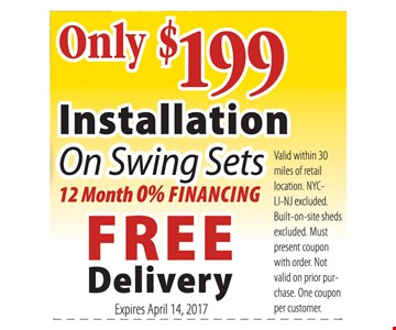 Only $199 Installation on Swing Sets. 12 Month 0% Financing. Free Delivery.