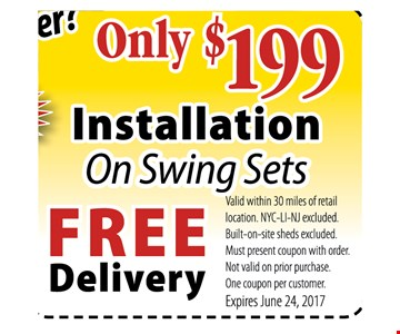 ONLY $199 INSTALLATION ON SWING SETS - FREE DELIVERY valid within 30 miles of retail location.