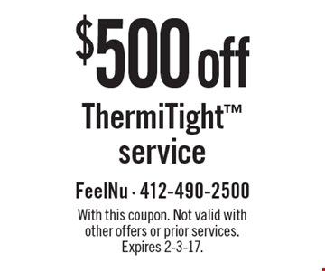 $500 off ThermiTight service. With this coupon. Not valid with other offers or prior services. Expires 2-3-17.
