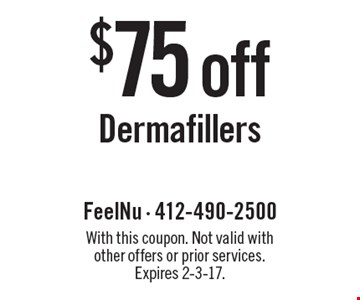 $75 off Dermafillers. With this coupon. Not valid with other offers or prior services. Expires 2-3-17.