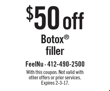 $50 off Botox filler. With this coupon. Not valid with other offers or prior services. Expires 2-3-17.