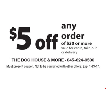 $5 off any order of $30 or more valid for eat in, take-out or delivery. Must present coupon. Not to be combined with other offers. Exp. 1-13-17.