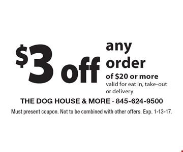 $3 off any order of $20 or more valid for eat in, take-out or delivery. Must present coupon. Not to be combined with other offers. Exp. 1-13-17.