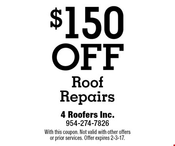 $150 OFF Roof Repairs. With this coupon. Not valid with other offers or prior services. Offer expires 2-3-17.