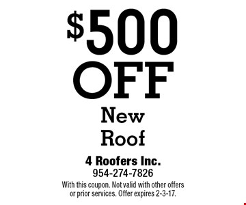 $500 OFF New Roof. With this coupon. Not valid with other offers or prior services. Offer expires 2-3-17.