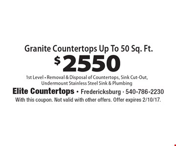 $2550 Granite Countertops. Up To 50 Sq. Ft. 1st Level. Removal & Disposal of Countertops, Sink Cut-Out, Undermount Stainless Steel Sink & Plumbing. With this coupon. Not valid with other offers. Offer expires 2/10/17.