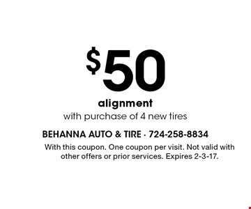 $50 alignment with purchase of 4 new tires. With this coupon. One coupon per visit. Not valid with other offers or prior services. Expires 2-3-17.
