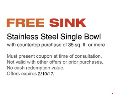 Free Sink. Stainless steel single bowl with countertop purchase of 35 sq. ft. or more. Offer expires 2/10/17.