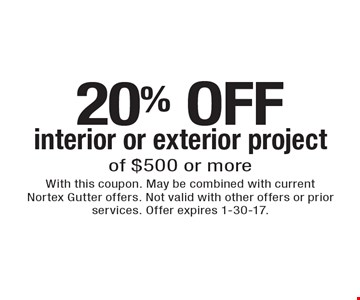20% OFF interior or exterior project of $500 or more. With this coupon. May be combined with current Nortex Gutter offers. Not valid with other offers or prior services. Offer expires 1-30-17.